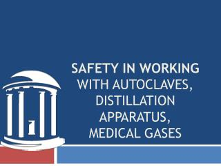 Safety in working  with autoclaves, distillation apparatus,  medical  gases