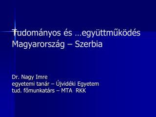 Tudományos és …együttműködés Magyarország – Szerbia