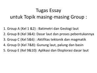 Tugas Essay untuk Topik m asing-masing  Group  :