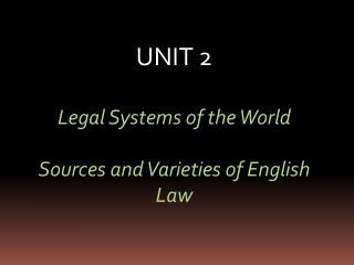 UNIT 2 Legal Systems of the World Sources and Varieties of English Law