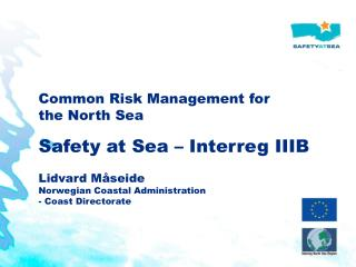 Common Risk Management for the North Sea Safety at Sea – Interreg IIIB Lidvard Måseide
