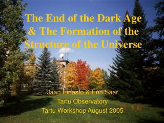 The End of the Dark Age & The Formation of the Structure of the Universe