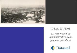 D.Lgs. 231/2001 La responsabilità amministrativa delle persone giuridiche