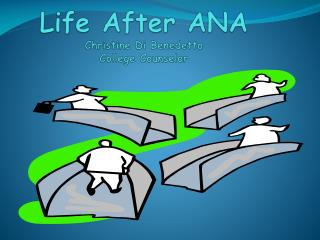 Life After ANA Christine Di Benedetto College Counselor