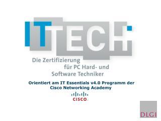 Orientiert am IT Essentials v4.0 Programm der  Cisco Networking Academy
