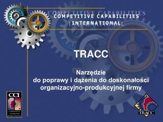 TRACC   Narzedzie  do poprawy i dazenia do doskonalosci  organizacyjno-produkcyjnej firmy