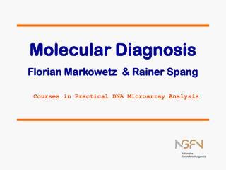 Molecular Diagnosis Florian Markowetz  & Rainer Spang Courses in Practical DNA Microarray Analysis