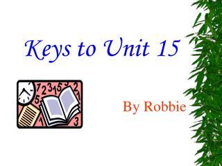 Keys to Unit 15