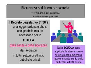 Sicurezza sul lavoro a scuola TESTO UNICO SULLA SICUREZZA D.L.GS.  N°81 del 9 aprile 2008