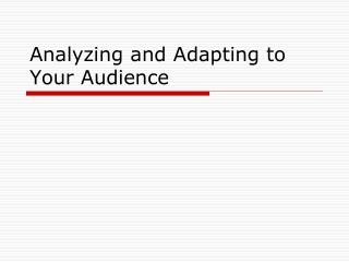 Analyzing and Adapting to Your Audience