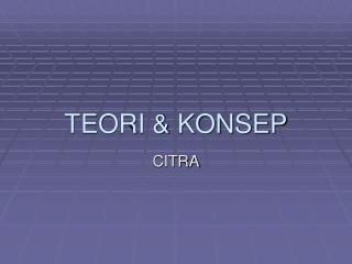 TEORI & KONSEP
