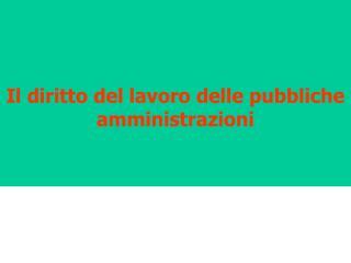 Il diritto del lavoro delle pubbliche  amministrazioni