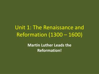 Unit 1: The Renaissance and Reformation (1300 – 1600)