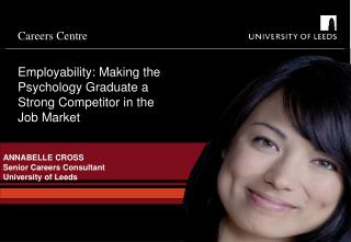 ANNABELLE CROSS Senior Careers Consultant University of Leeds