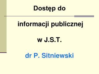 Dostep do   informacji publicznej   w J.S.T.   dr P. Sitniewski