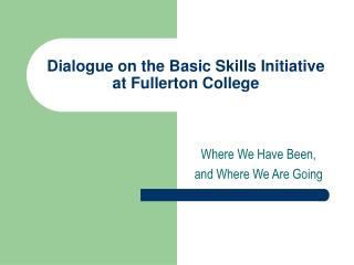 Dialogue on the Basic Skills Initiative at Fullerton College
