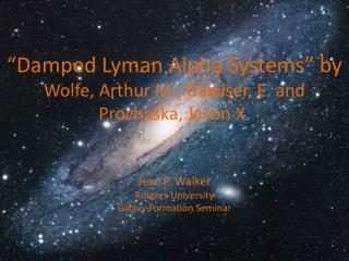 """""""Damped Lyman Alpha Systems"""" by Wolfe, Arthur M., Gawiser, E. and Prochaska, Jason X."""