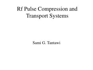 Rf Pulse Compression and Transport Systems