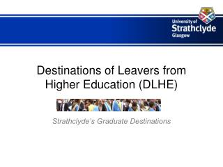 Destinations of Leavers from Higher Education (DLHE)