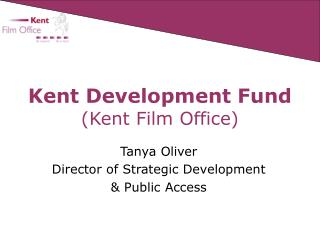 Kent Development Fund Kent Film Office