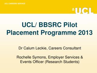 UCL/ BBSRC Pilot Placement Programme 2013