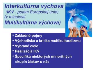 Interkultúrna výchova ( IKV  - pojem Európskej únie) ( v minulosti Multikultúrna výchova)
