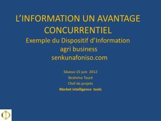 Sikasso 15 juin  2012  Ibrahima Touré Chef de projets Market intelligence tools
