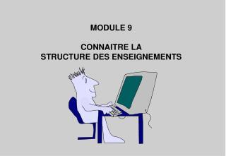 MODULE 9 CONNAITRE LA STRUCTURE DES ENSEIGNEMENTS