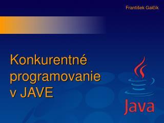 Konkurentn é programovanie v JAVE