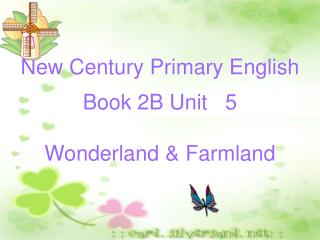 New Century Primary English Book 2B Unit   5 Wonderland & Farmland