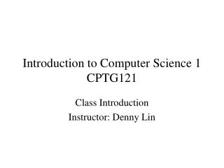 Introduction to Computer Science 1 CPTG121