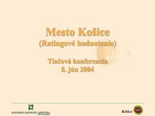 Mesto Košice (Ratingové hodnotenie) Tlačová konferencia  8. jún 2004
