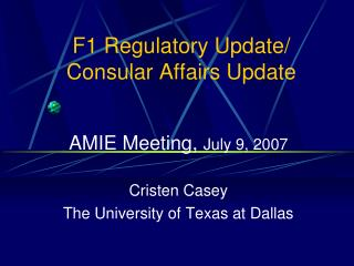 F1 Regulatory Update/  Consular Affairs Update