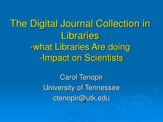 The Digital Journal Collection in Libraries -what Libraries Are doing  -Impact on Scientists