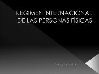 R�GIMEN INTERNACIONAL DE LAS PERSONAS F�SICAS