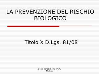 LA PREVENZIONE DEL RISCHIO BIOLOGICO  Titolo X D.Lgs. 81/08