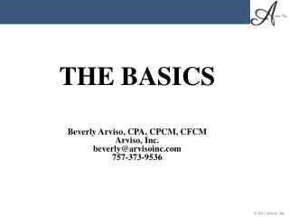 THE BASICS Beverly Arviso, CPA, CPCM, CFCM Arviso, Inc. beverly@arvisoinc 757-373-9536