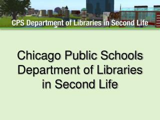 Chicago Public Schools Department of Libraries in Second Life