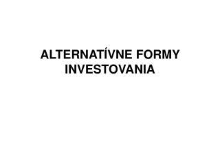 ALTERNATÍVNE FORMY INVESTOVANIA