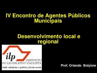 IV Encontro de Agentes Públicos Municipais  Desenvolvimento local e regional