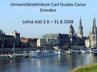 Universitätsklinikum Carl Gustav Carus Dresden Letná stá ž  2.6 – 31.8.2008