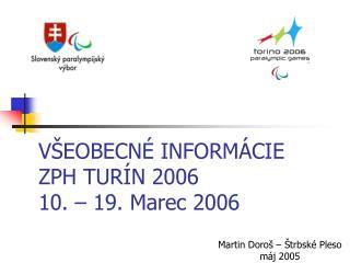 V ŠEOBECNÉ INFORMÁCIE ZPH TURÍN 2006 10. – 19. Marec 2006