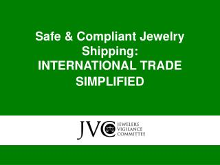 Safe  Compliant Jewelry Shipping:  INTERNATIONAL TRADE SIMPLIFIED