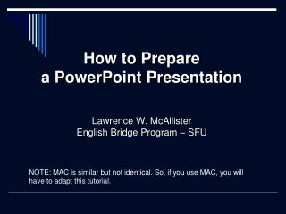How to Prepare  a PowerPoint Presentation Lawrence W. McAllister English Bridge Program � SFU