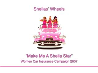 """Make Me A Sheila Star""  Women Car Insurance Campaign 2007"