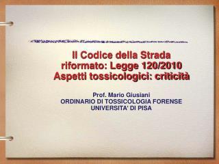 Il Codice della Strada  riformato: Legge 120/2010 Aspetti tossicologici: criticità