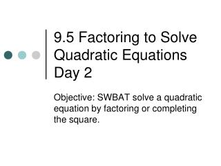 9.5 Factoring to Solve Quadratic Equations Day 2