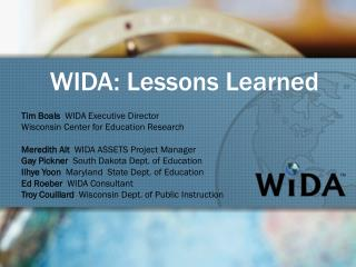 WIDA: Lessons Learned Tim Boals   WIDA Executive Director Wisconsin Center for Education Research