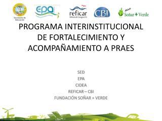 PROGRAMA INTERINSTITUCIONAL DE FORTALECIMIENTO Y ACOMPAÑAMIENTO A PRAES