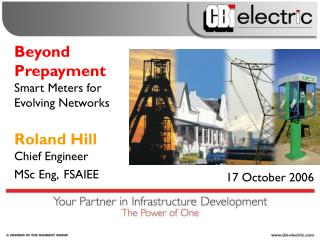 Beyond Prepayment Smart Meters for Evolving Networks Roland Hill Chief Engineer MSc Eng, FSAIEE